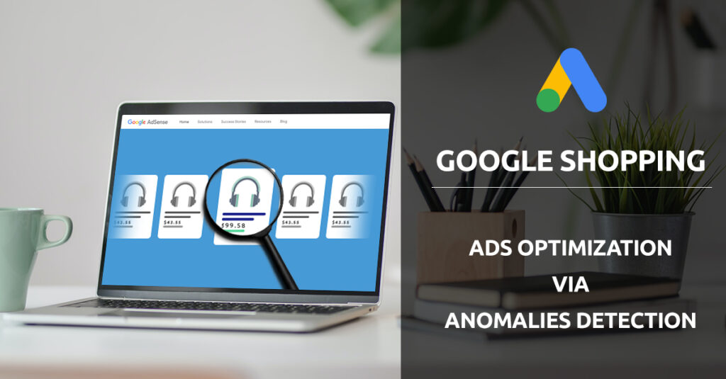 Google shopping ad anomalies for google ad campaign optimization. GrowByData.