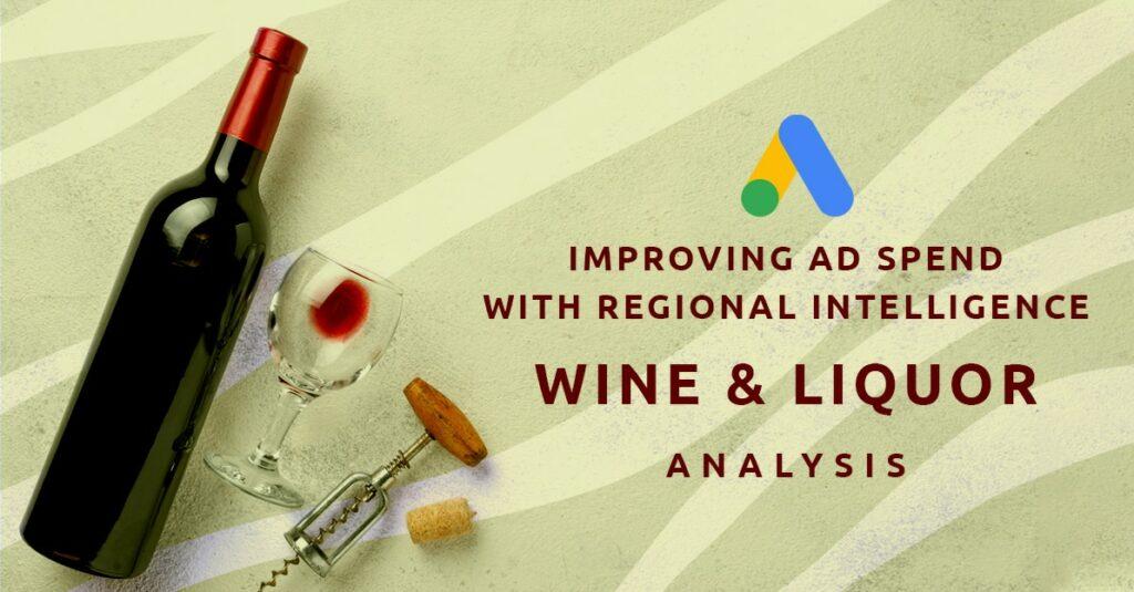 Improving Ad Spend with Regional Intelligence: Wine & Liquor Analysis GrowByData
